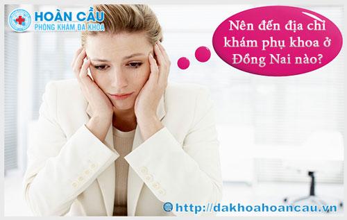 Nên đến địa chỉ khám phụ khoa ở Đồng Nai nào?